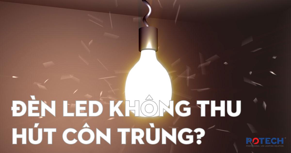 Có hay không việc đèn LED không thu hút côn trùng?