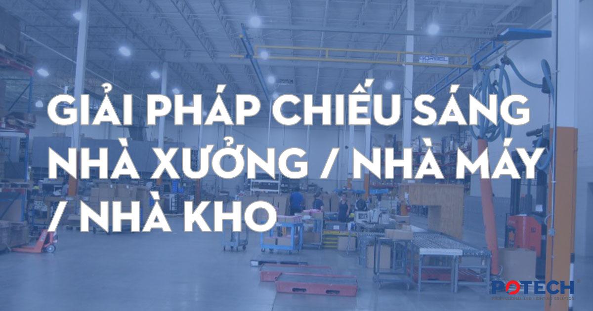 Giải pháp đèn LED chiếu sáng nhà xưởng, nhà máy, nhà kho