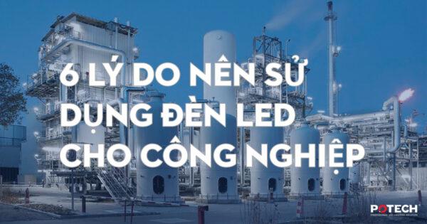 6 Lý do nên sử dụng đèn LED cho công nghiệp